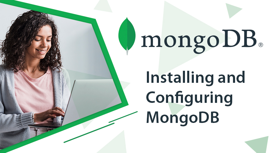 Installing and Configuring MongoDB