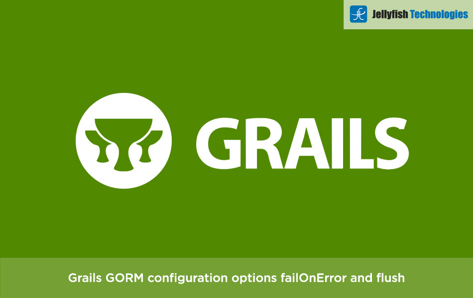 Grails GORM configuration options: failOnError and flush