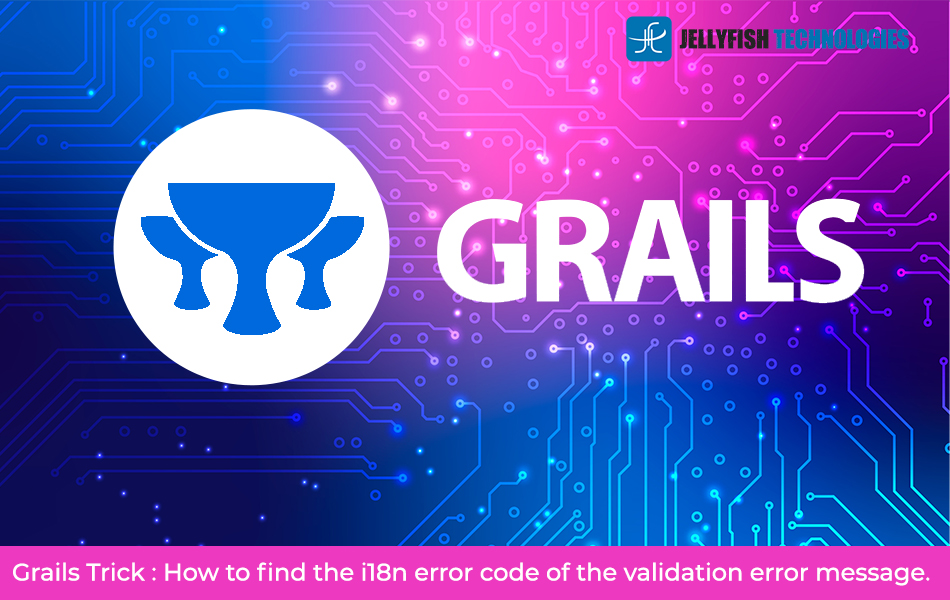 Grails Trick : How to find the i18n error code of the validation error message.