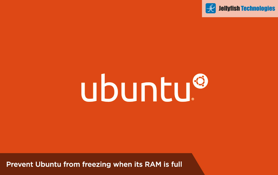 Prevent Ubuntu from freezing when its RAM is full.