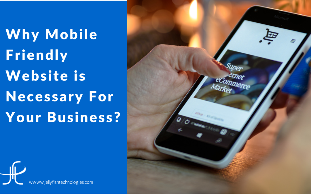 Why Mobile Friendly Website is Necessary For Your Business?