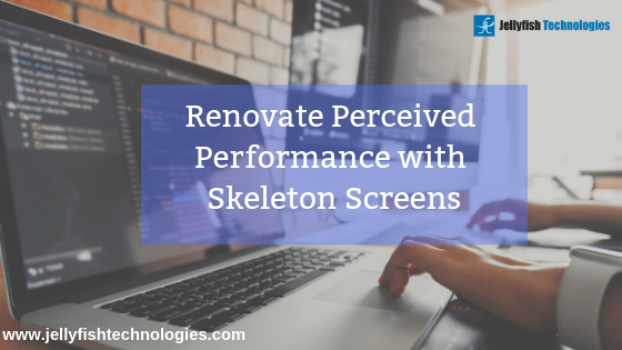Renovate Perceived Performance with Skeleton Screens